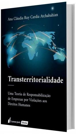 Transterritorialidade - Uma Teoria de Responsabilização de Empresas por Violações aos Direitos Humanos