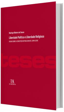 Liberdade Política e Liberdade Religiosa - Ensaio Sobre a Concepção Republicana de John Locke