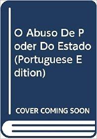 O Abuso De Poder Do Estado (Portuguese Dition)