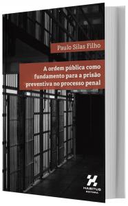 Imagem - A Ordem Pública Como Fundamento Para a Prisão Preventiva no Processo Penal
