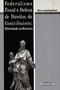 Imagem - Federalismo Fiscal e Defesa de Direitos do Contribuinte: Efetividade Ou Retórica