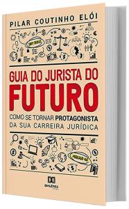 Imagem - Guia do Jurista do Futuro: Como se Tornar Protagonista da sua Carreira Jurídica
