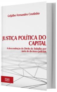 Imagem - Justiça Política do Capital: A desconstrução do direito do trabalho por meio de decisões judiciais