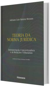 Imagem - Teoria da Norma Jurídica: Interpretação Concretizadora e as Relações Tributárias