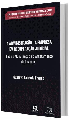 A Administração da Empresa em Recuperação Judicial Entre a Manutenção e o Afastamento do Devedor
