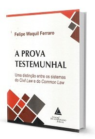 A Prova Testemunhal: Uma Distinção Entre os Sistemas do Civil law e do Common law