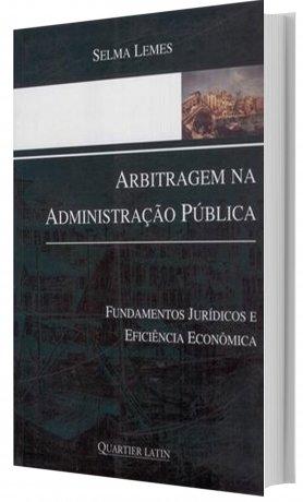 Arbitragem na Administração Pública - Fundamentos Jurídicos e Eficiência Econômica