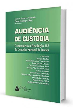 Audiência de Custódia Comentários à Resolução 213 do CNJ