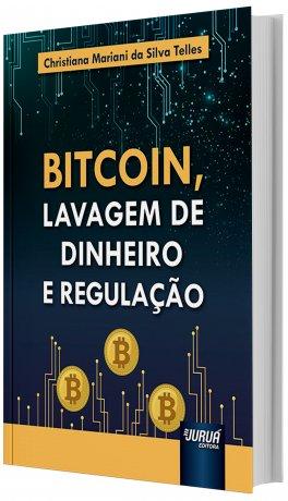 Bitcoin, lavagem de dinheiro e regulacao