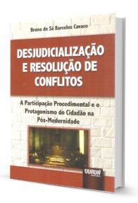 Desjudicialização e Resolução de Conflitos a Participação Procedimental e O Protagonismo do Cidadão