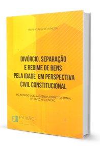 Divórcio, Separação e Regime de Bens Pela Idade em Perspectiva Civil Constitucional