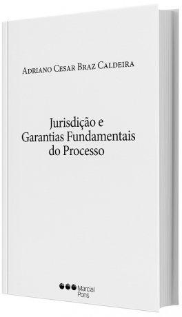 Jurisdição e Garantias Fundamentais do Processo