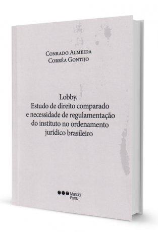 Lobby. Estudos de Direito Comparado e Necessidade de Regulamentação do Instituto no Ordenamento Jurídico Brasileiro
