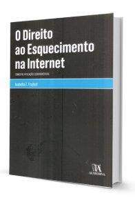 O Direito Ao Esquecimento na Internet