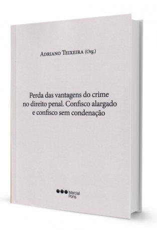 Perda das Vantagens do Crime no Direito Penal. Confisco Alargado e Confisco sem Condenação