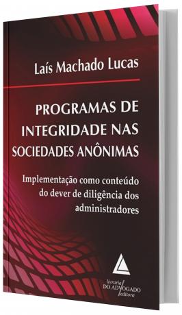 Programas De Integridade Nas Sociedades Anônimas - Implementação como Conteúdo do Dever de Diligência dos Administradores