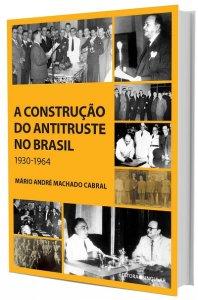 Imagem - A Construção do Antitruste no Brasil 1930-1964