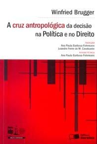 Imagem - A Cruz Antropológica da Decisão na Política e no Direito (série Idp)