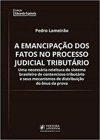 Imagem - A Emancipação dos Fatos no Processo Judicial Tributário - Uma Necessária Releitura do Sistema Brasileiro de Contencioso Tributário e seus Mecanismos de Distribuição do Ônus da Prova
