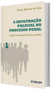Imagem - A Infiltração Policial no Processo Penal - Estudos Comparados Técnico e Prático