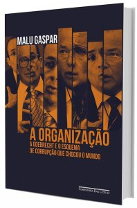 Imagem - A organização: A Odebrecht e o Esquema de Corrupção que Chocou o Mundo