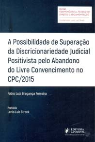 Imagem - A Possibilidade de Superação da Discricionariedade Judicial Positivista Pelo Abandono do Livre Convencimento no CPC/2015