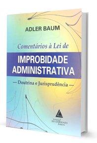 Imagem - Comentários a Lei de Improbidade Administrativa - Doutrina e Jurisprudência