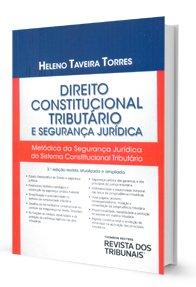Imagem - Direito Constitucional Tributário e Segurança Jurídica - Metódica da Segurança Jurídica do Sistema Constitucional Tributário