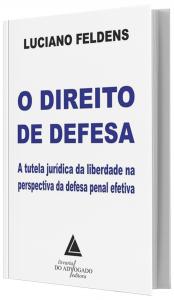 Imagem - Direito De Defesa - A Tutela Jurídica da liberdade na Perspectiva da Defesa Penal Efetiva