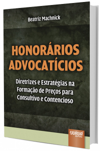 Imagem - Honorários Advocatícios - Diretrizes e Estratégias na Formação de Preços para Consultivo e Contencioso