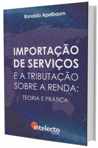 Imagem - Importação de Serviços e a Tributação Sobre a Renda - Teoria e Prática