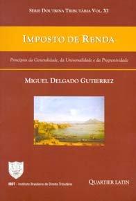 Imagem - Imposto de Renda. Princípios da Generalidade, da Universidade e da Progressividade - Volume 11. Série Doutrina Tributária
