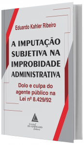 Imagem - Imputação Subjetiva na Improbidade Administrativa - Dolo e Culpa do Agente Público na Lei Número 8.429/92