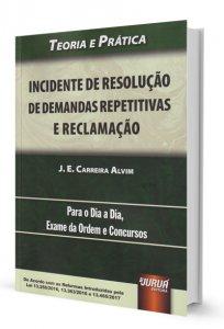 Imagem - Incidentes de Resolução de Demandas Repetitivas e Reclamação - Teoria e Prática