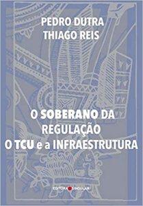 Imagem - O Soberano da Regulação o Tcu e a Infraestrutura