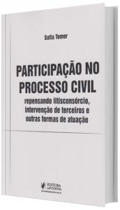Imagem - Participação no Processo Civil - Repensando Litisconsórcio, Intervenção de Terceiros e Outras Formas de Atuação