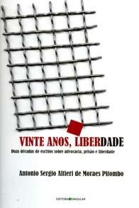 Imagem - Vinte Anos, Liberdade Duas décadas de Estritos Sobre Advocacia, Prisão e Liberdade