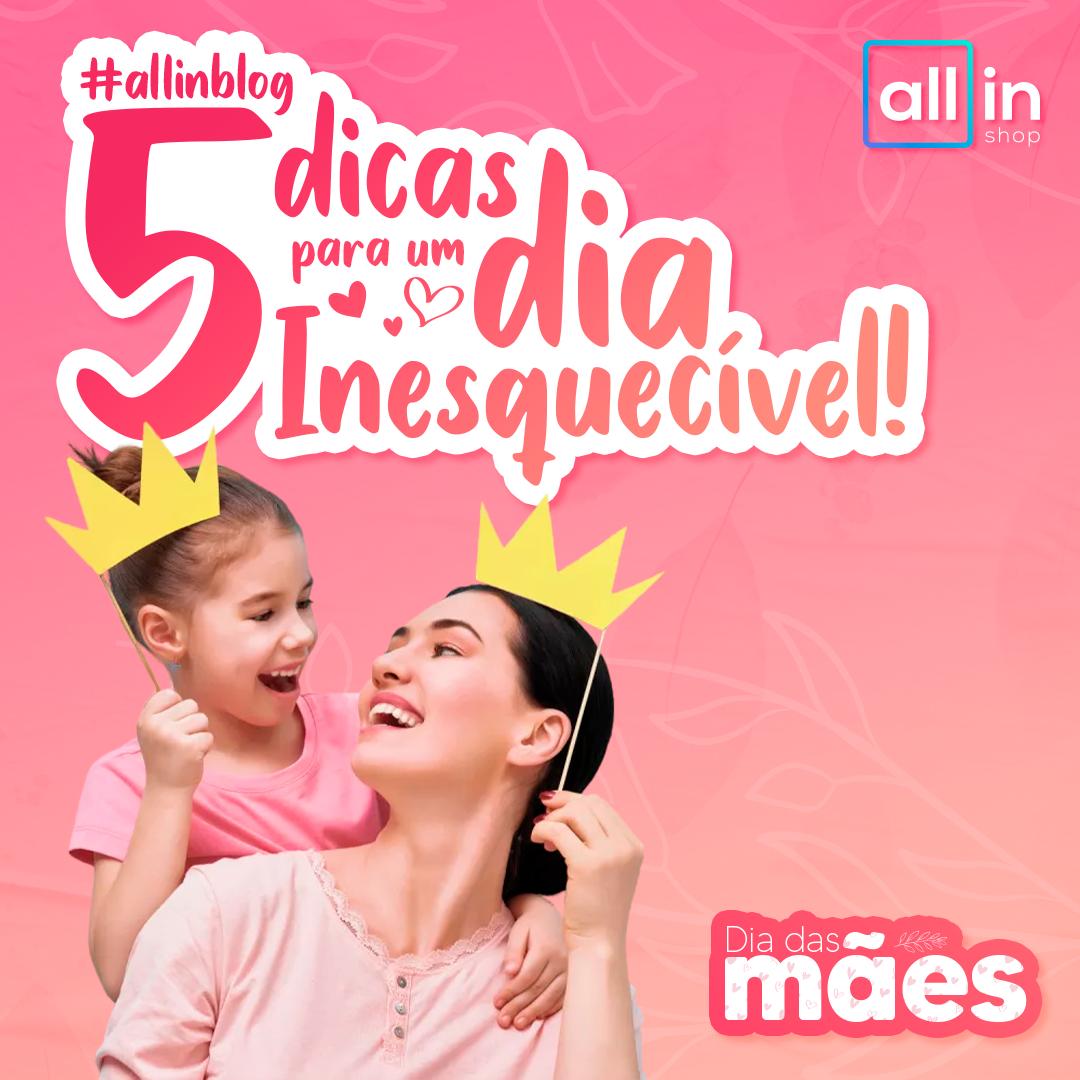 Imagem - #DicaAllinShop: 5 dicas para um dia das mães inesquecível!
