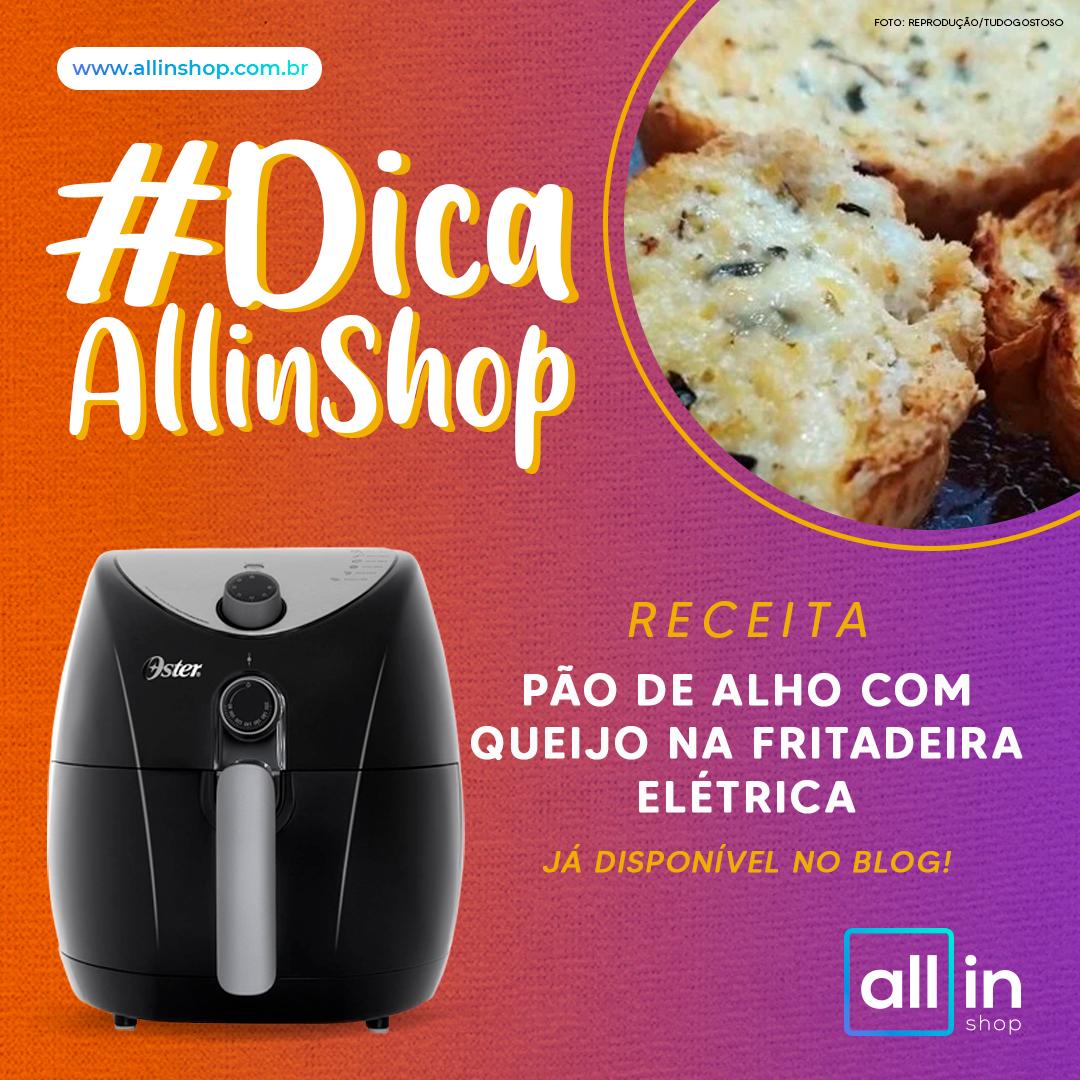 Imagem - #DicaAllinShop: Receita de Pão de Alho com Queijo na Fritadeira Elétrica