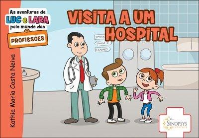 Livro Infantil: As Aventuras de Luc e Lara pelo Mundo das Profissões: Visita a um hospital