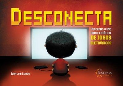Livro Infantil: Desconecta - Vencendo o uso problemático de jogos e eletrônicos