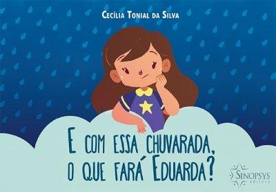 Livro Infantil: E com essa chuvarada o que fará Eduarda?