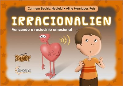 Livro Infantil: Irracionalien: Vencendo o raciocínio emocional