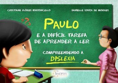 Livro Infantil: Paulo e a Difícil Tarefa de Aprender a Ler: Compreendendo a Dislexia