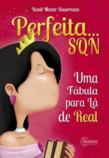 Livro Infantil: Perfeita... SQN Uma Fábula para Lá de Real