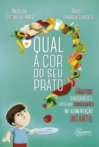 Livro Infantil: Qual a cor do seu prato? Hábitos saudáveis e escolhas conscientes na alimentação infantil