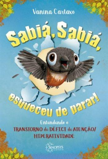 Livro Infantil: Sabiá, Sabiá, esqueceu de parar ! Entendendo o Transtorno de Déficit de Atenção/Hiperatividade
