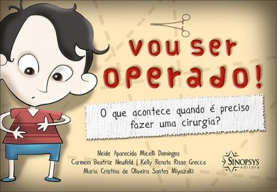 Livro Infantil: Vou ser Operado! O que acontece quando é preciso fazer uma cirurgia?