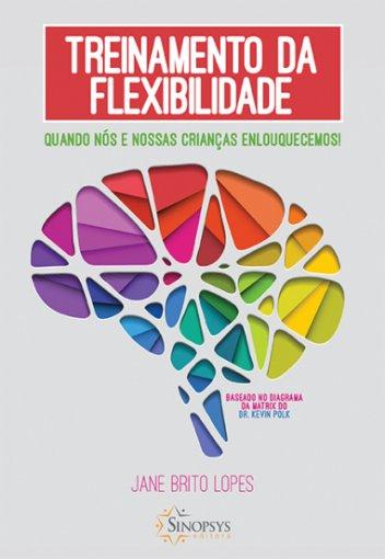 Livro: Treinamento da flexibilidade: Quando nós e nossas crianças enlouquecemos