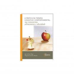 Imagem - Livro: A Prática da Terapia Cognitivo-Comportamental nos Transtornos Alimentares e Obesidade cód: 2479
